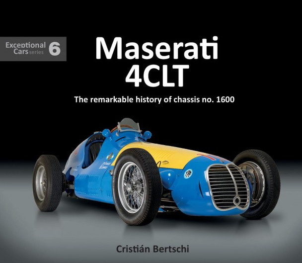 Maserati 4CLT - The remarkable history of chassis no. 1600 -Exceptional Cars Series 6 (9781907085758)