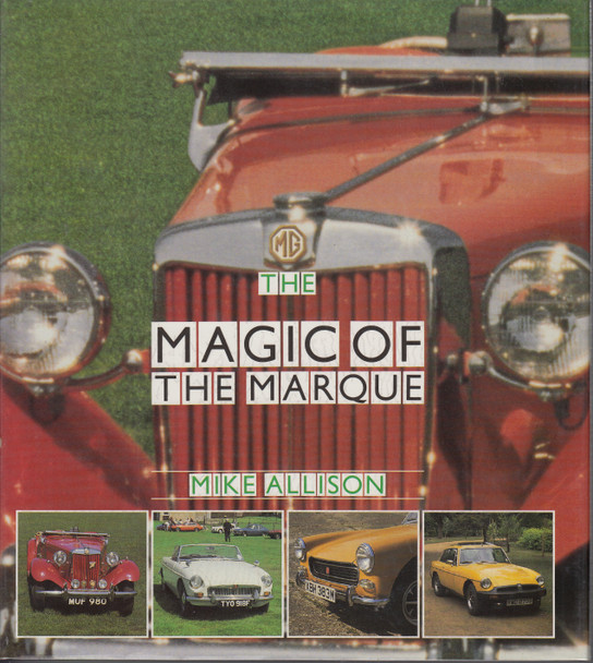 MG The Magic Of The Marque (Mike Allison) 1st Edn. 1989 (9780901564825)