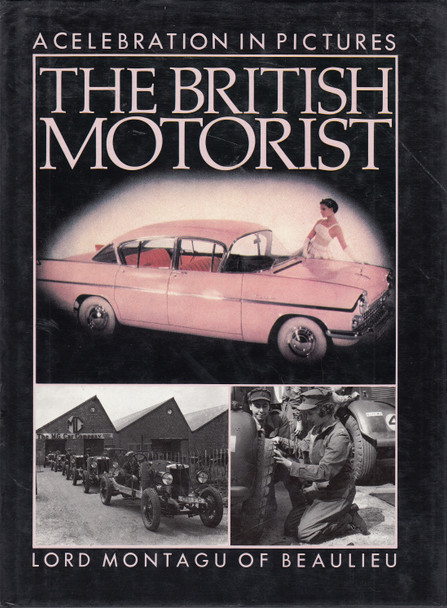 The British Motorist - A Celeberation In Pictures (Lord Montagu Of Beaulieu) hardcover 1st Edn 1987 (9780356127750)