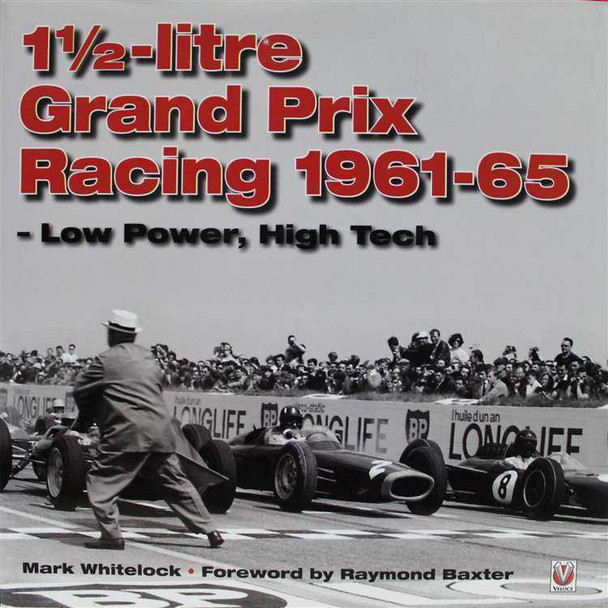 One and Half Litre Grand Prix Racing 1961 - 1965: Low Power, High Tech