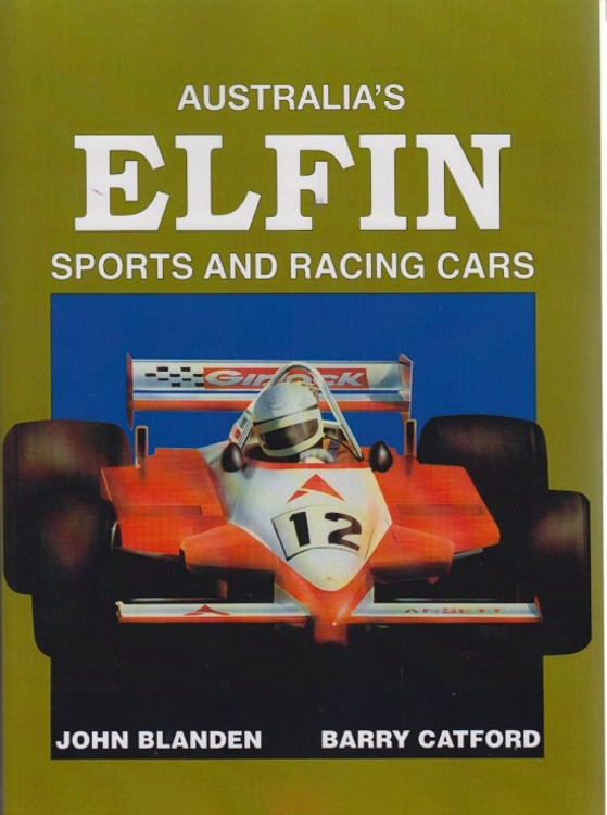 Australia's Elfin Sports and Racing Cars (John Blanden, Barry Catford)