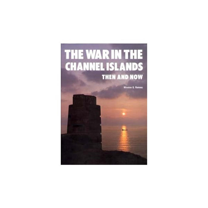 The War in The Channel Islands: Then and Now
