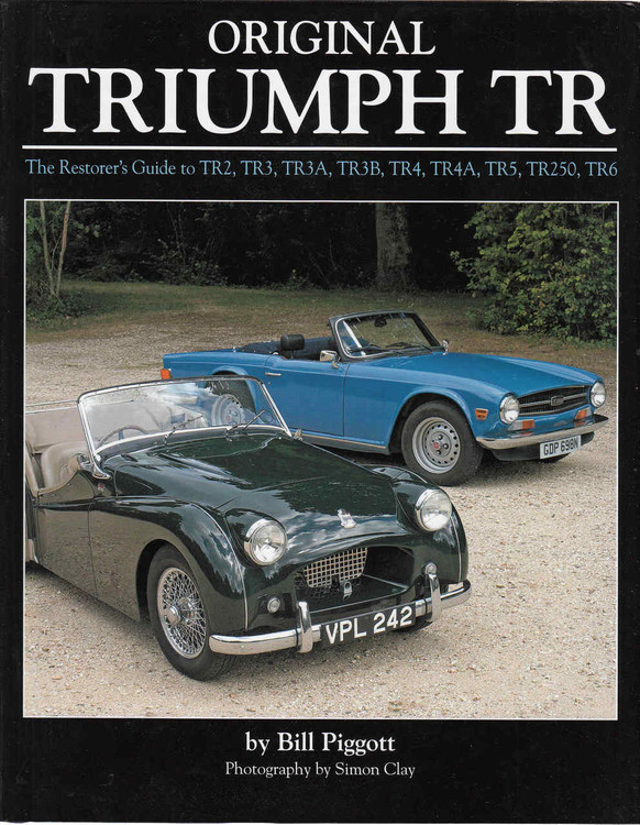 Original Triumph TR: The Resorer's Guide to TR2, TR3, TR3A, TR3B, TR4, TR4A, TR5, TR250, TR6 (9781906133689)