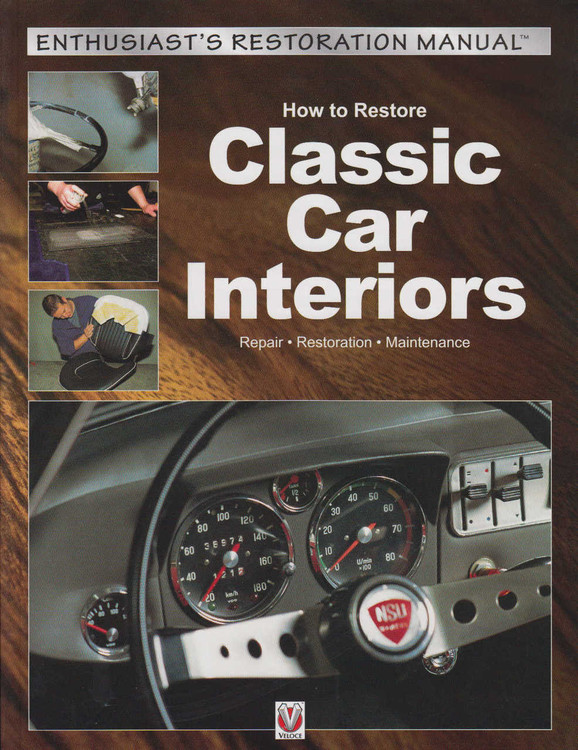 How to Restore Classic Car Interiors (Enthusiast's Restoration Manual) (9781845849832)