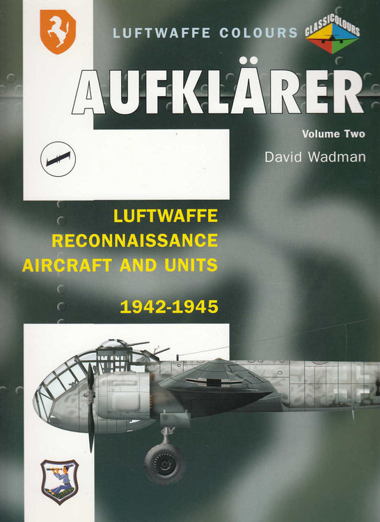Aufklarer: Luftwaffe Reconnaissance Aircraft and Units 1942-45 Volume 2 (Luftwaffe Colours) (9781857802788)