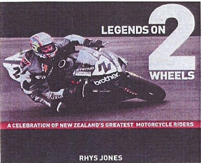 Legends On 2 Wheels - A Celebration of New Zealand's Greatest Motorcycle Riders (9781869507374)