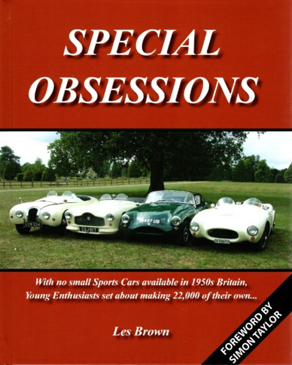 Special Obsessions - With no small Sports Cars available in 1950s Britain, Young Enthusiasts se about making 22,000 of their own..