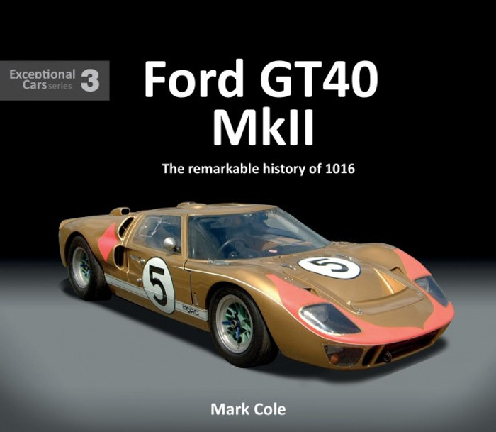 Ford GT40 Mark II - The Remarkable History Of 1016 - Exceptional Cars Series 3