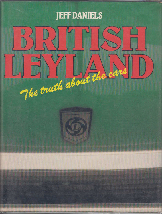 British Leyland: The Truth About the Cars (20 Nov 1980 by J. Daniels) (9780850453928)