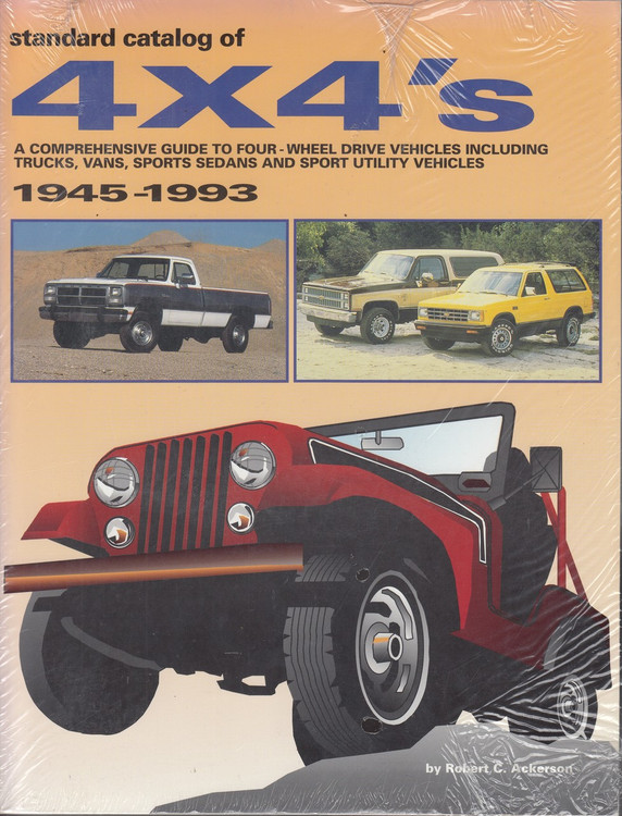 Standard Catalog of 4 x 4's, 1945-1993: A Comprehensive Guide to Four-wheel Drive Vehicles Including Trucks, Vans, Sports Sedans and Sport Utility Vehicles