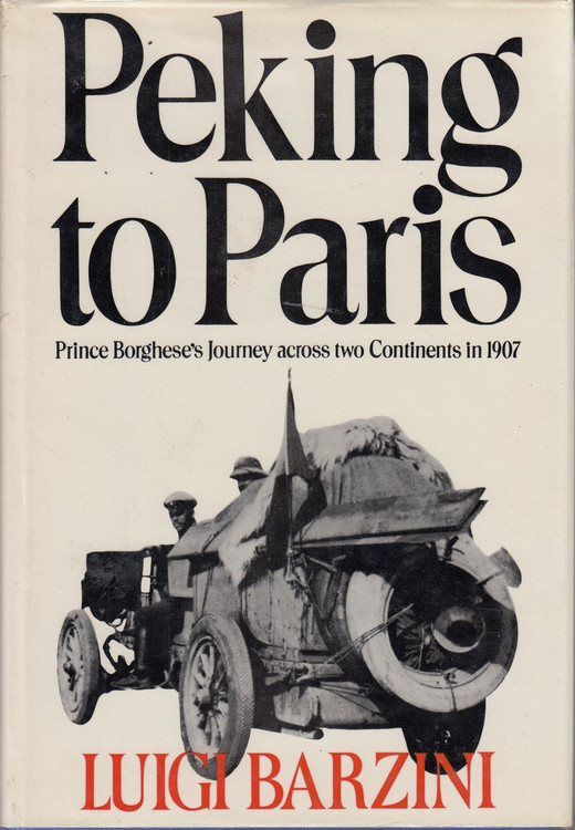 Peking to Paris: Prince Borghese's Journey across two Continents in 1907 by Luigi Barzini