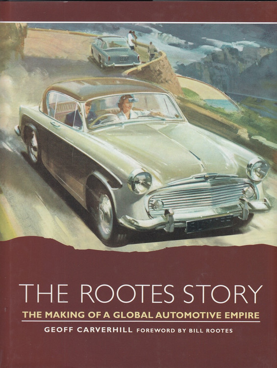 The Rootes Story - The Making of a Global Automotive Empire (by Geoff Carverhill) (9781785004797)