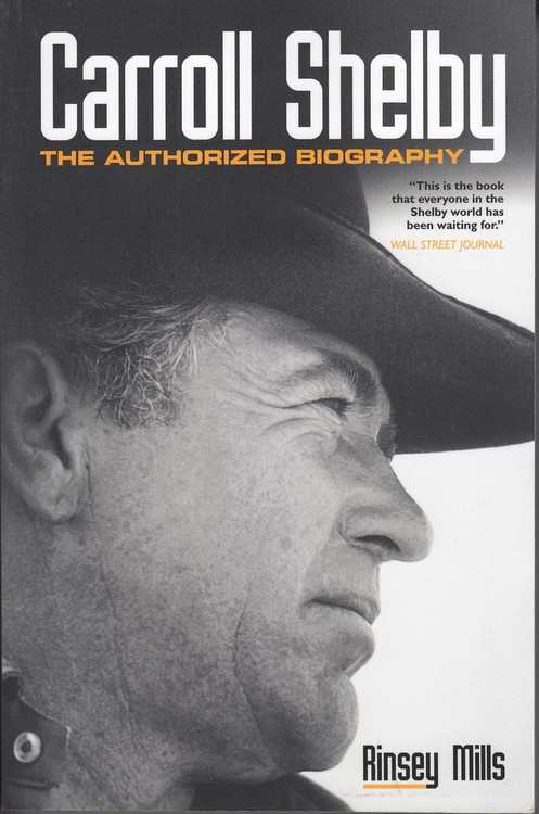Carroll Shelby The Authorized Biography (Rinsey Mills, paperback)