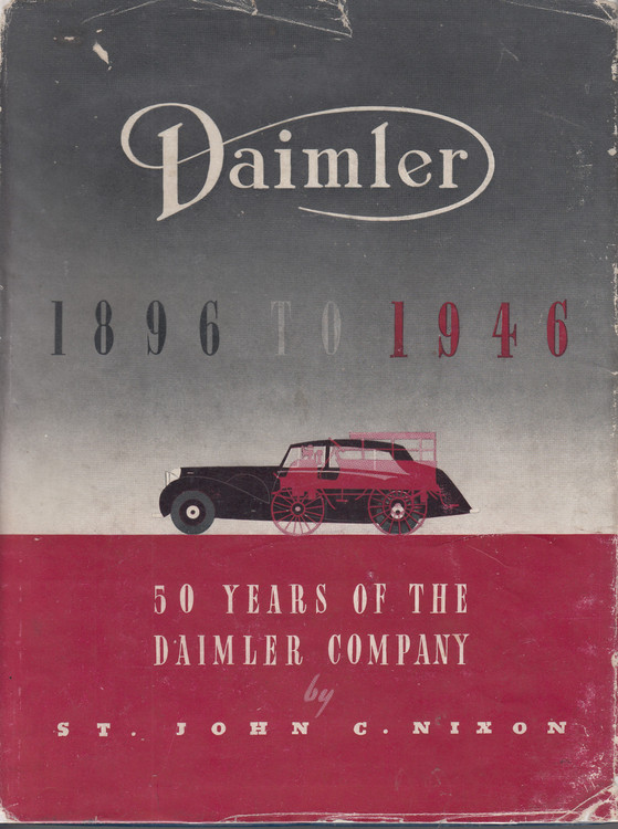 Daimler 1890-1946 - A Record Of Fifty Years Of The Daimler Company (St.John C Nixon, 1st Edn. 1946)