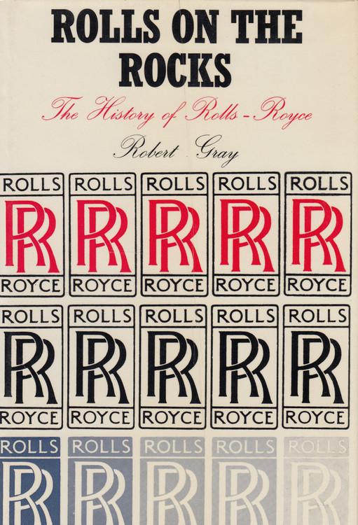 Rolls On The Rocks - The History of Rolls-Royce (Robert Gray) Hardcover 1st Edn. 1971 (9780900193019)