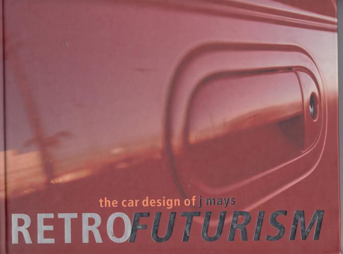 Retrofuturism - the car design of J. Mays (Brooke Hodge) Hardcover 1st Edn 2003 (9780789308221)