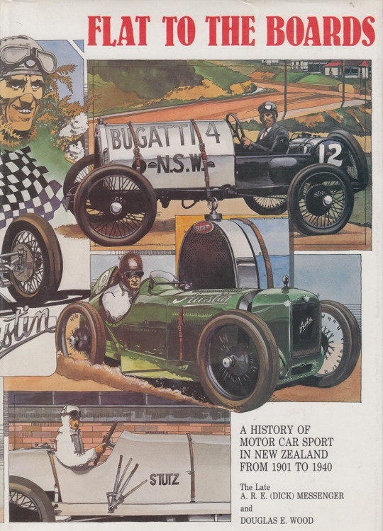 Flat To The Boards - A History Of Motor Car Sport In New Zealand From 1901 to 1940 (A.R.E.Messenger and Douglas E. Wood) Hardcover 1st Edn 1985 (0473003228 )