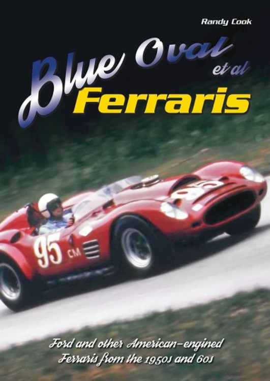 Blue Oval Et Al Ferraris - Ford And Other American-engined Ferraris From 1950s and 60s (9780692501702)