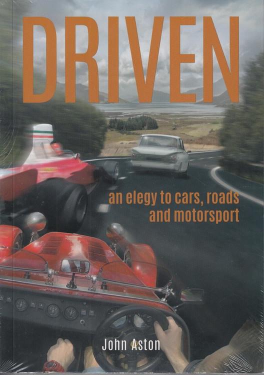 DRIVEN - An Elegy to Cars, Roads & Motorsport (John Aston) (9781787114395)