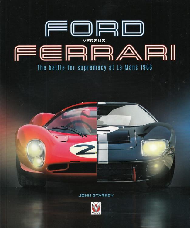 Ford versus Ferrari: The battle for supremacy at Le Mans 1966 (John Starkey)