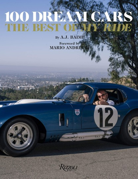 """100 Dream Cars - The Best of """"My Ride"""" (A.J. Baime, Foreword by Mario Andretti)"""