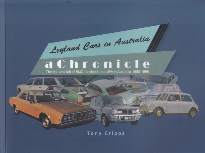 Leyland Cars in Australia - a Chronicle - The rise and fall of BMC, Leyland, and JRA in Australia 1950 - 1998