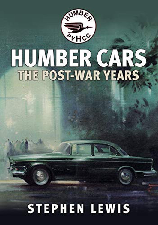 Humber Cars - The Post-war Years (Stephen Lewis) (9781445697581)