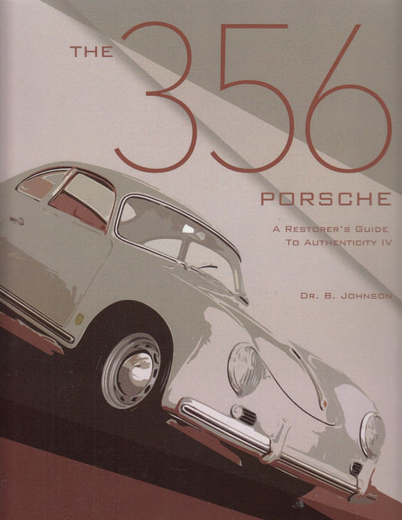 356 Porsche - A Restorer's Guide to Authenticity IV (Brett Johnson)