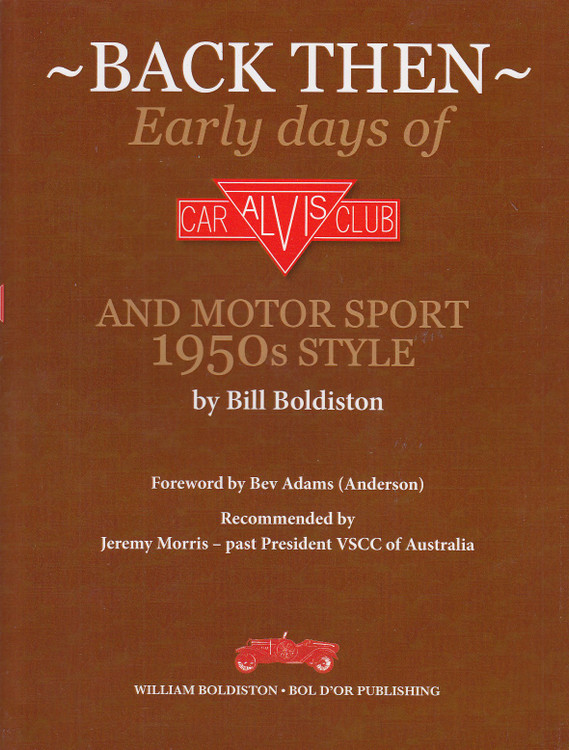 Back Then - Eearly Days of Alvis Car Club and Motorsport 1950s style (signed by Bill Boldiston) (9780646818467)