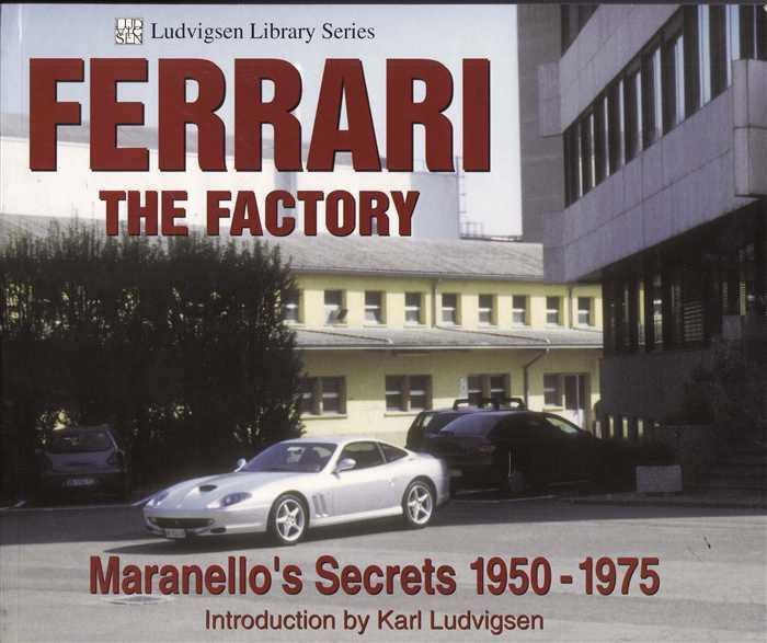 Ferrari The Factory: Maranello's Secrets 1950 - 1975