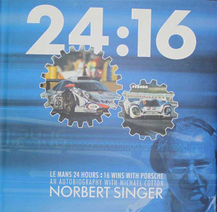 Le Mans 24 Hours: 16 Wins With Porsche - An Autobiography Of Norbert Singer