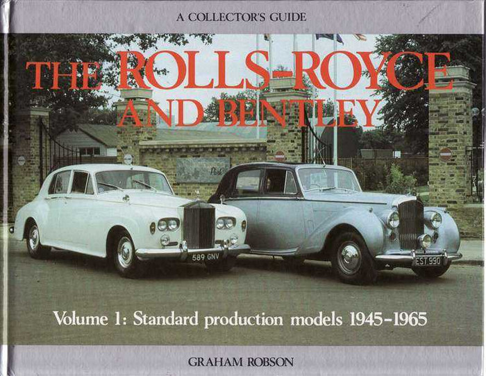 The Rolls-Royce And Bentley: Volume 1 Standard Production Models 1945 - 1965