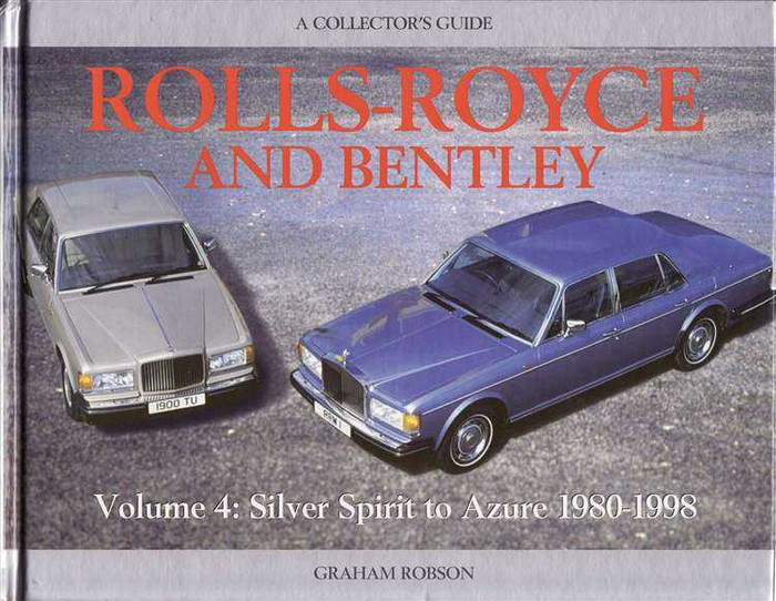 The Rolls-Royce and Bentley: Volume 4 Silver Spirit to Azure 1980 - 1998
