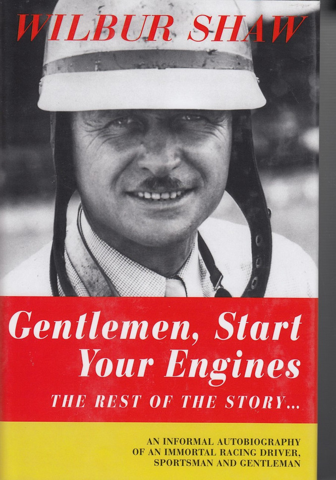 Gentlemen, Start Your Engines - The Rest of the Story... (by Wilbur Shaw) (9780998862538)
