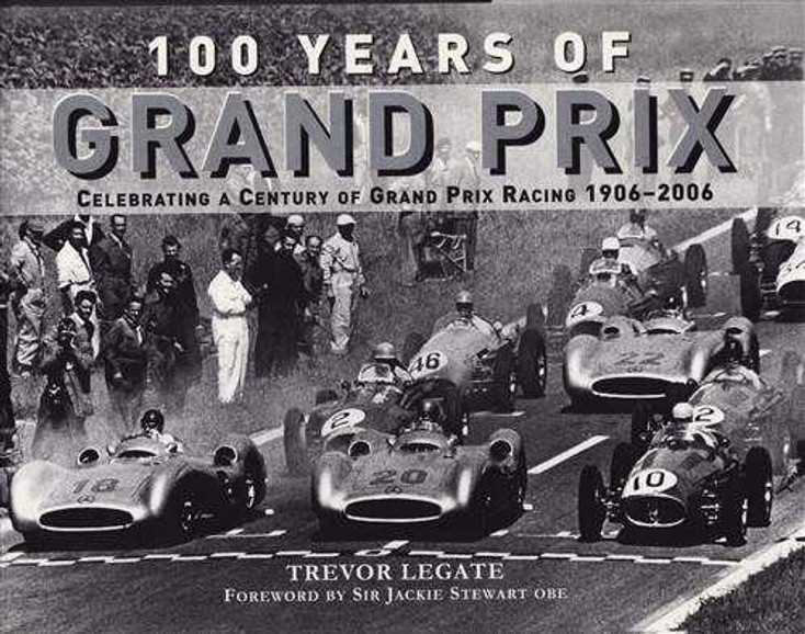 100 Years Of Grand Prix: Celebrating A Century Of Grand Prix Racing 1906 - 2006