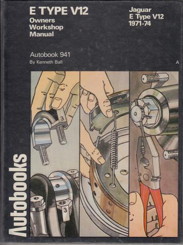 Jaguar E Type V12 1971-1974 Owners Workshop Manual (Autobooks, 941, Kenneth  Ball)