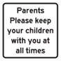 "Parents Please Keep Your Kids With You Signs - 18"" x 18"""