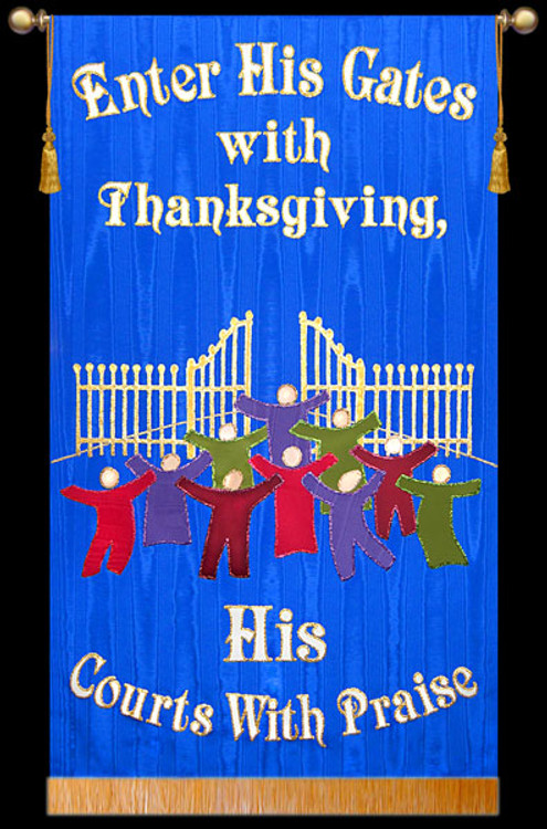 Enter Into His Gates with Thanksgiving His courts with Praise