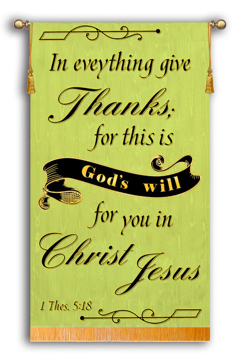 In everything give Thanks for this is God's will - 1 Thes 5:18