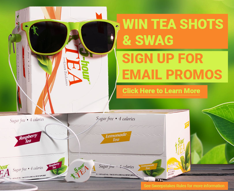 WIN TEA SHOTS & SWAG > Sign Up for Email Promos. Click here to learn more.