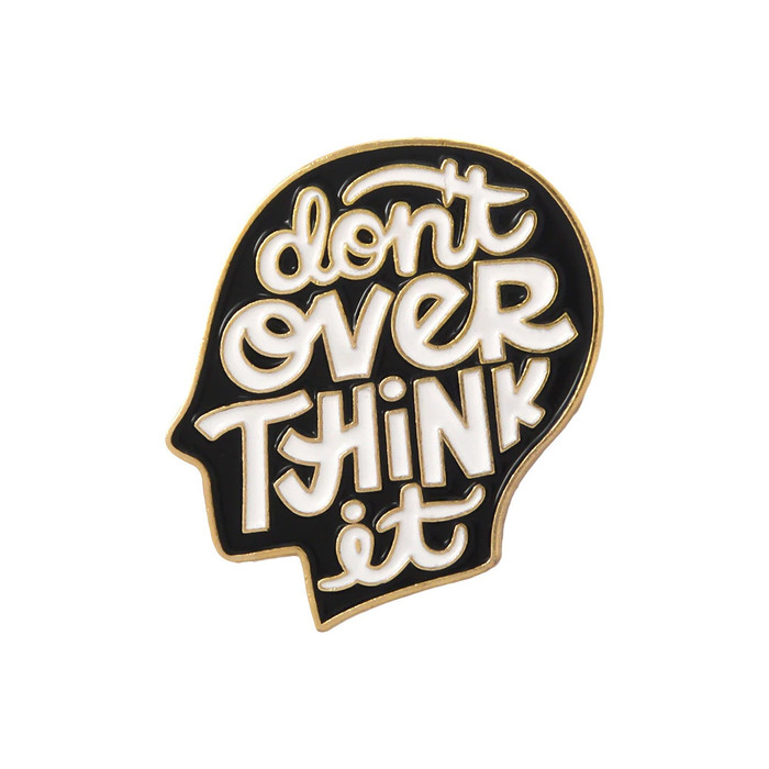 "Enameled ""don't OVER THINK it"" Pin"