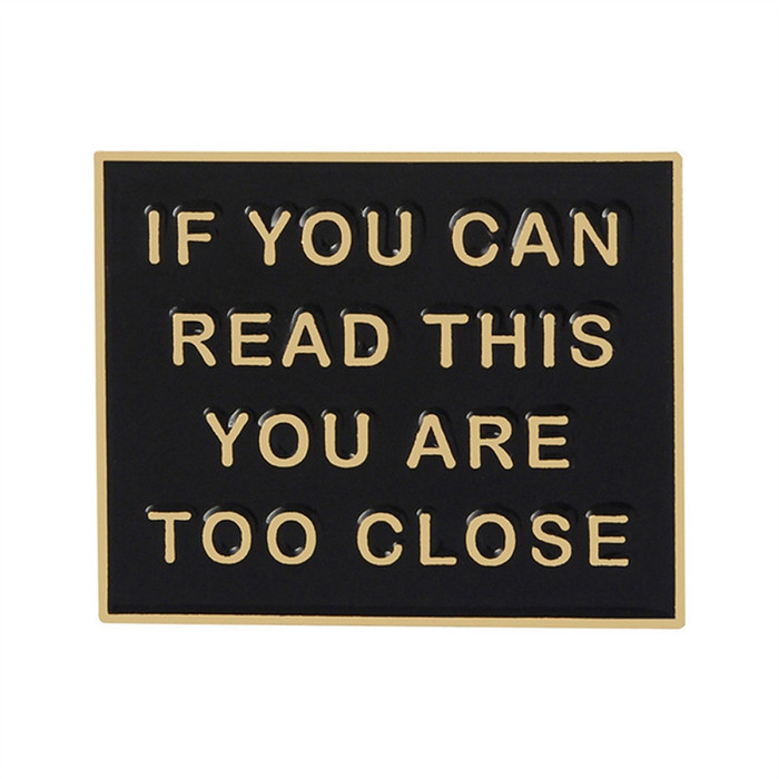 Gold & Black Enameled Pin: IF YOU CAN READ THIS YOU ARE TOO CLOSE