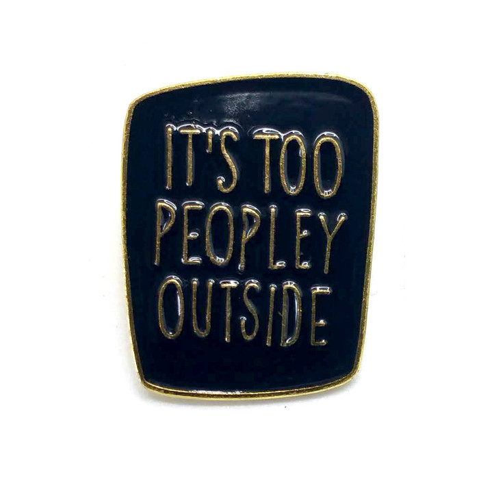 Gold & Black Enameled Pin: IT'S TOO PEOPLEY OUSIDE