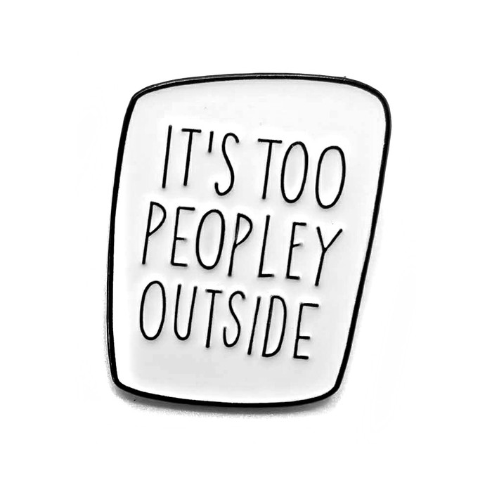Black & White Enameled Pin: IT'S TOO PEOPLEY OUSIDE