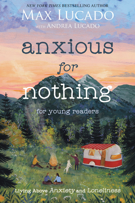 Anxious for Nothing (Young Readers Edition) by Max Lucado