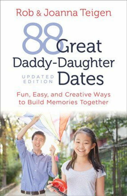 88 Great Daddy-Daughter Dates by Rob & Joanna Teigen
