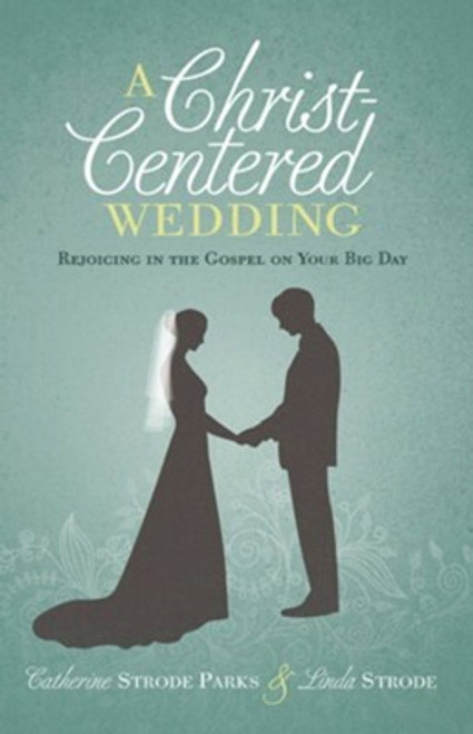 A Christ-Centered Wedding by Catherine Strode Parks and Linda Strode