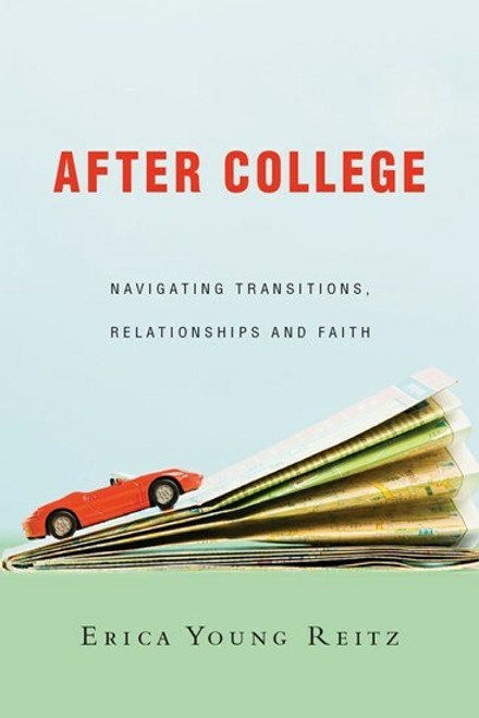 After College - Navigating Transitions, Relationships and Faith by Erica Young Reitz
