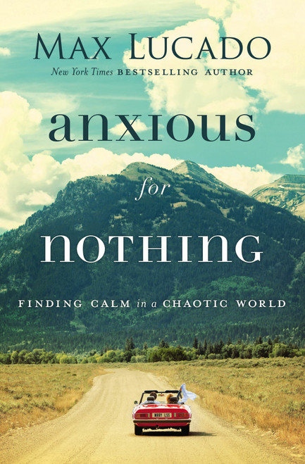 Anxious For Nothing (paperback) by Max Lucado