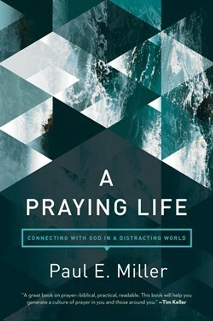A Praying Life by Paul E Miller